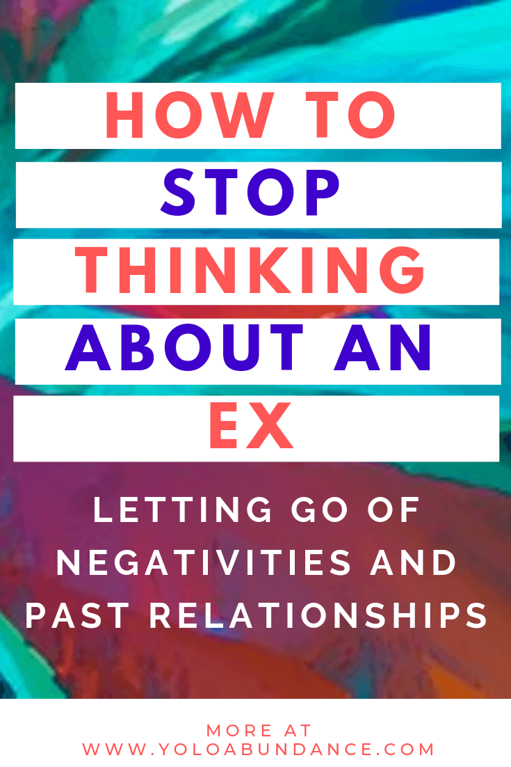 How to Stop Thinking about an Ex | yoloabundance.com