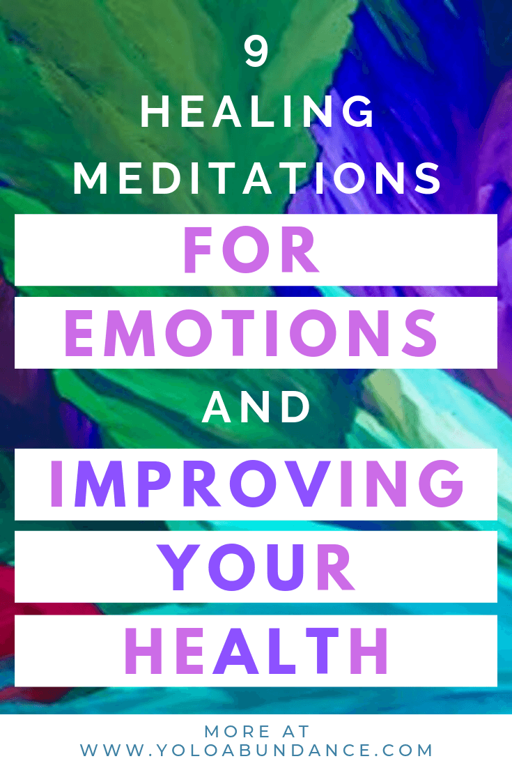 9 healing Meditations for emotions and improving your health | yoloabundance.com