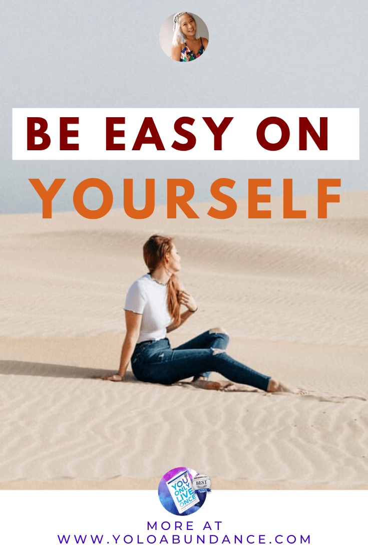 Be easy on yourself | yoloabundance.com