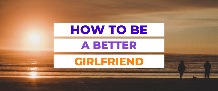 Be a Better Girlfriend | yoloabundance.com